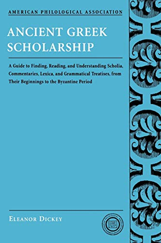 9780195312935: Ancient Greek Scholarship: A Guide to Finding, Reading, and Understanding Scholia, Commentaries, Lexica, and Grammatical Treatises, from Their Be: A ... Association Classical Resources Series)