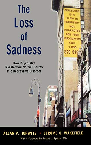 9780195313048: The Loss of Sadness: How Psychiatry Transformed Normal Sorrow into Depressive Disorder