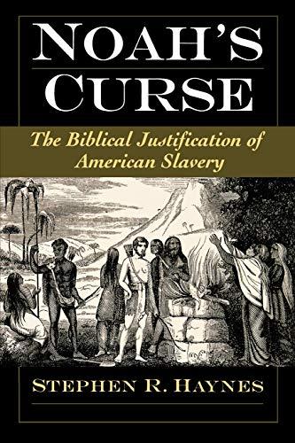 Noah s Curse: The Biblical Justification of American Slavery