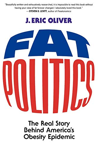 Fat Politics : The Real Story Behind: J. Eric Oliver