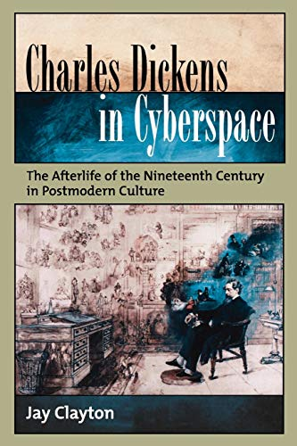 9780195313260: Charles Dickens in Cyberspace: The Afterlife of the Nineteenth Century in Postmodern Culture