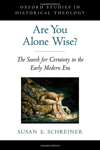 9780195313420: Are You Alone Wise?: The Search for Certainty in the Early Modern Era (Oxford Studies in Historical Theology)