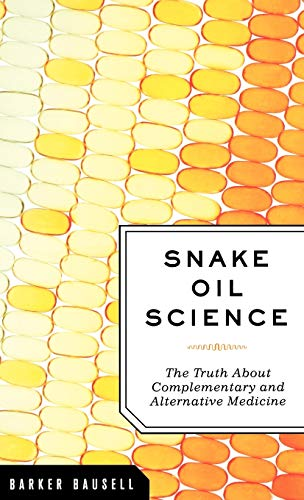 9780195313680: Snake Oil Science: The Truth about Complementary and Alternative Medicine
