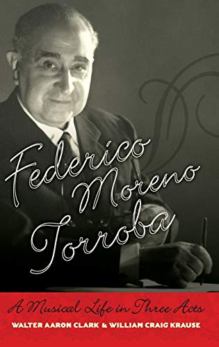 9780195313703: Federico Moreno Torroba: A Musical Life in Three Acts