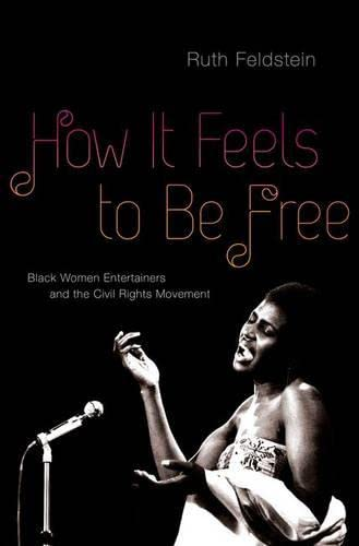 9780195314038: How It Feels to Be Free: Black Women Entertainers and the Civil Rights Movement