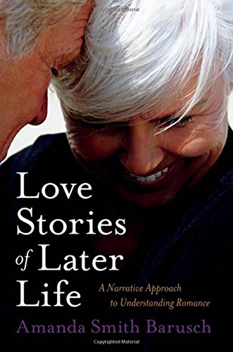 9780195314045: Love Stories of Later Life: A Narrative Approach to Understanding Romance