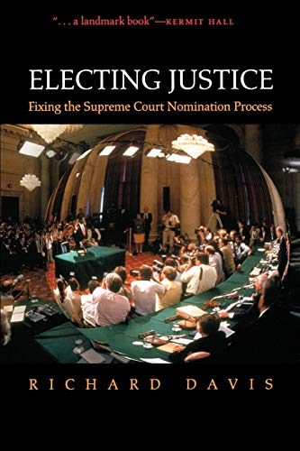 Electing Justice: Fixing the Supreme Court Nomination Process (9780195314168) by Richard Davis