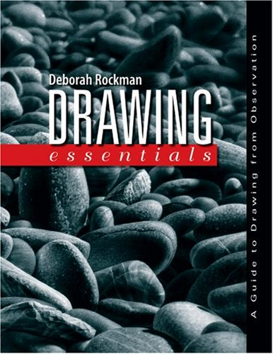 Drawing Essentials: A Guide to Drawing from: Deborah Rockman