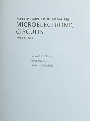 Problems Supplement 2007-08 for Microelectronic Circuits, Fifth: Kenneth C. Smith,