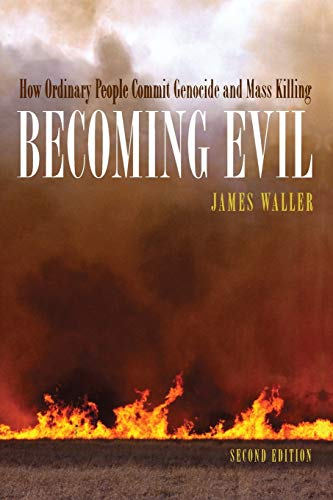 Becoming Evil: How Ordinary People Commit Genocide and Mass Killing: Waller, James E.