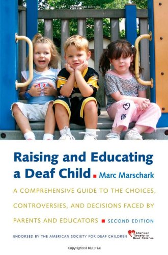 9780195314588: Raising and Educating a Deaf Child: A Comprehensive Guide to the Choices, Controversies, and Decisions Faced by Parents and Educators