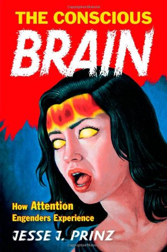 9780195314595: The Conscious Brain: How Attention Engenders Experience (Philosophy of Mind)