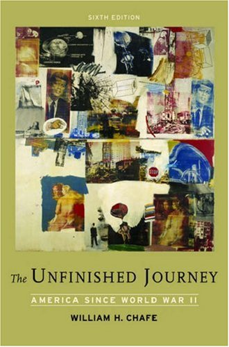 The Unfinished Journey Ameican Since World War: Chafe