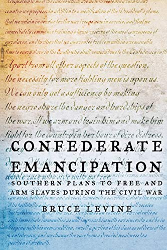 9780195315868: Confederate Emancipation: Southern Plans to Free and Arm Slaves during the Civil War