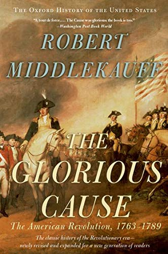 9780195315882: The Glorious Cause: The American Revolution, 1763-1789