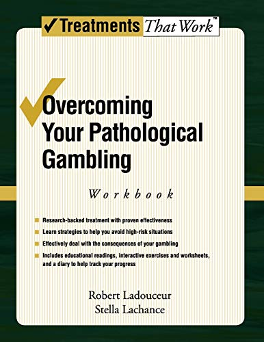 Overcoming Your Pathological Gambling: Workbook (Treatments That: Ladouceur, Robert; Lachance,