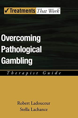 Overcoming Pathological Gambling (Treatments That Work): Robert;LaChance Ladouceur