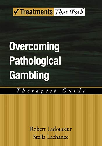 Overcoming Pathological Gambling: Therapist Guide (Treatments That: Ladouceur, Robert, Lachance,