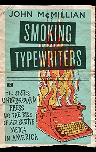 [signed] Smoking Typewriters : the Sixties Underground Press and the Rise of Alternative Media in America 9780195319927 How did the New Left uprising of the 1960s happen? What caused millions of young people-many of them affluent and college educated-to su