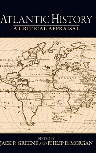 9780195320336: Atlantic History: A Critical Appraisal (Reinterpreting History: How Historical Assessments Change over Time)