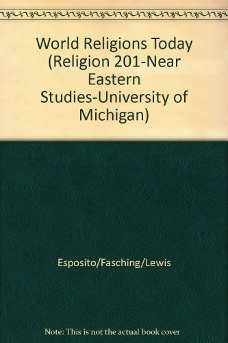 World Religions Today (Religion 201-Near Eastern Studies-University of Michigan): Esposito/Fasching...