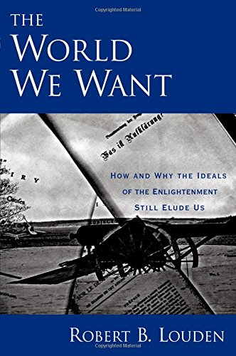 9780195321371: The World We Want: How and Why the Ideals of the Enlightenment Still Elude Us