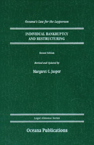 Individual Bankruptcy and Restructuring (Legal Almanac Series): Margaret C. Jasper