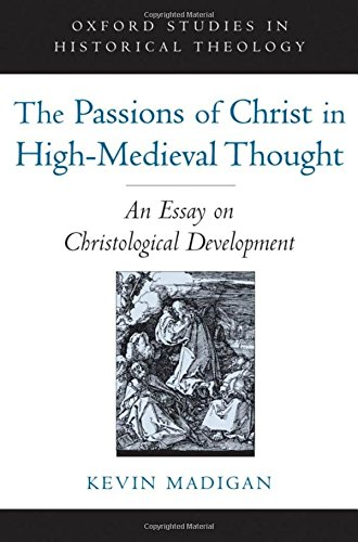 The Passions of Christ in High-Medieval Thought: An Essay on Christological Development