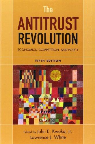 The Antitrust Revolution: Economics, Competition, and Policy,: John E. Kwoka