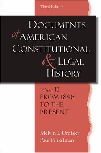 Documents of American Constitutional and Legal History: From 1896 to the Present Volume II (...