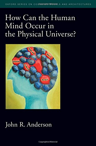 9780195324259: How Can the Human Mind Occur in the Physical Universe? (Oxford Series on Cognitive Models and Architectures)