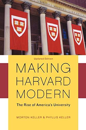 Making Harvard Modern: The Rise of America's: Morton Keller, Phyllis
