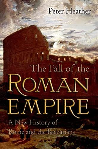 9780195325416: The Fall of the Roman Empire: A New History of Rome and the Barbarians