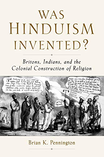 9780195326000: Was Hinduism Invented?: Britons, Indians, and the Colonial Construction of Religion
