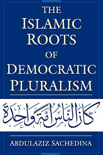 9780195326017: The Islamic Roots of Democratic Pluralism