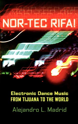 9780195326376: Nor-tec Rifa!: Electronic Dance Music from Tijuana to the World (Currents in Latin American and Iberian Music)