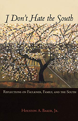 I don't Hate the South. Reflections on Faulkner, Family and the South.: BAKER, HOUSTON A.