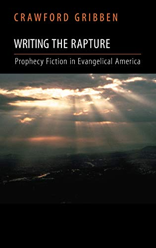 9780195326604: Writing the Rapture: Prophecy Fiction in Evangelical America