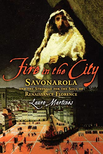 9780195327106: Fire in the City: Savonarola and the Struggle for the Soul of Renaissance Florence
