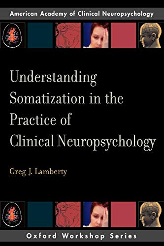 9780195328271: Understanding Somatization in the Practice of Clinical Neuropsychology (AACN Workshop Series)