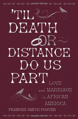 'Til Death or Distance Do Us Part. Love and Marriage in African America.: FOSTER, F. S.,