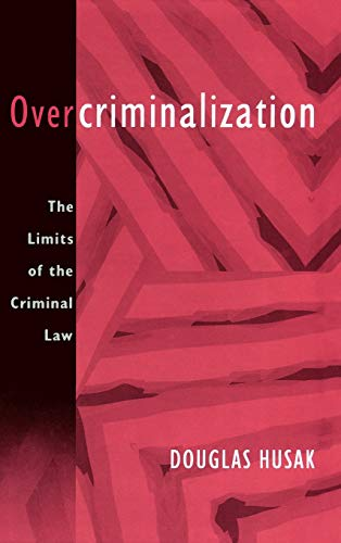 Overcriminalization: The Limits of the Criminal Law: Husak, Douglas