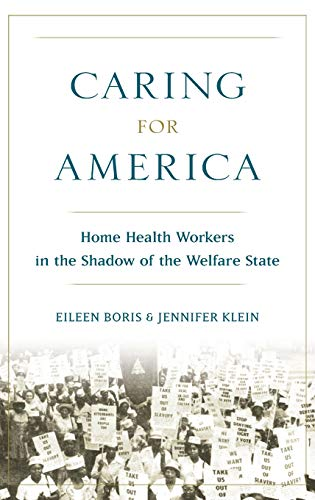 Caring for America: Home Health Workers in the Shadow of the Welfare State: Boris, Eileen; Klein, ...