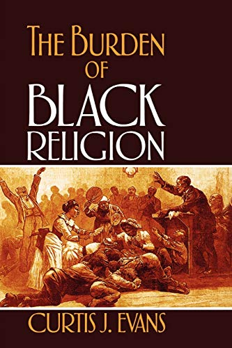 The Burden of Black Religion: Curtis J. Evans