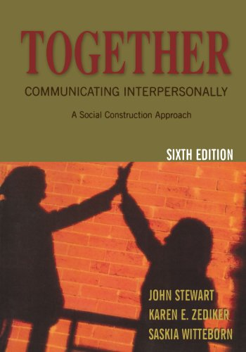 Together: Communicating Interpersonally, a Social Construction Approach: Stewart, John;Zediker, Karen