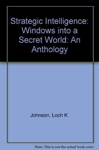 Strategic Intelligence: Windows into a Secret World: An Anthology (0195330404) by Johnson, Loch K.; Wirtz, James J.