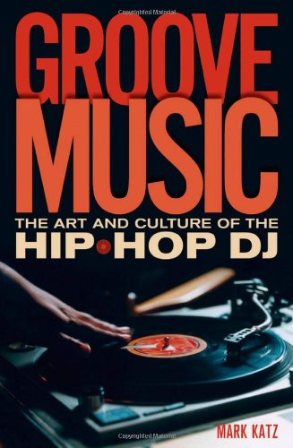 9780195331110: Groove Music: The Art and Culture of the Hip-Hop DJ