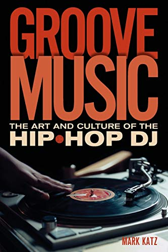 9780195331127: Groove Music: The Art and Culture of the Hip-Hop DJ