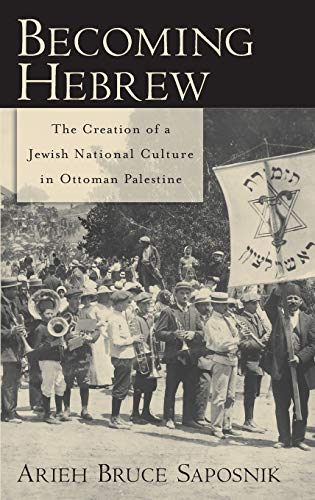 9780195331219: Becoming Hebrew: The Creation of a Jewish National Culture in Ottoman Palestine