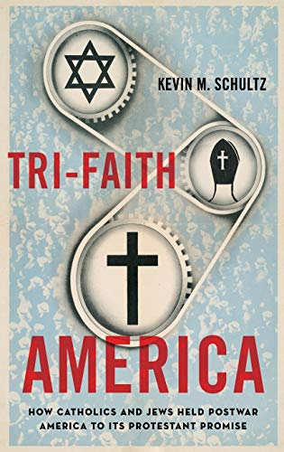 9780195331769: Tri-Faith America: How Catholics and Jews Held Postwar America to Its Protestant Promise